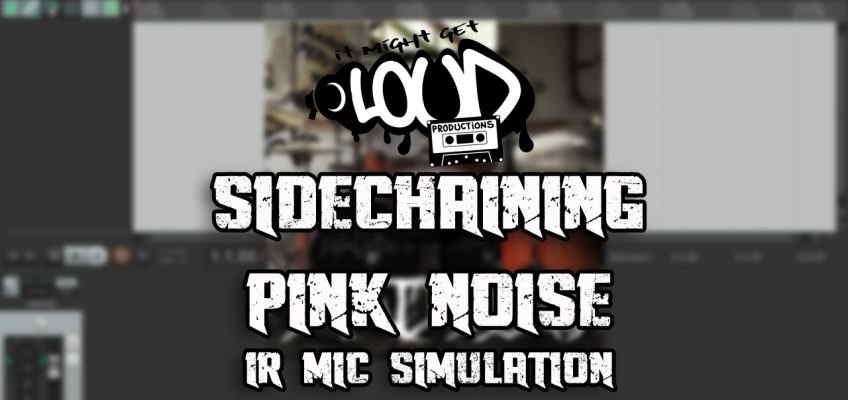 Sidechain Pink Noise & IR Mic Simulation